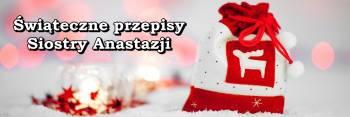 Ciasta i inne przepisy Siostry Anastazji na Boże Narodzenie