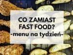 Co zamiast fast food – menu na tydzień
