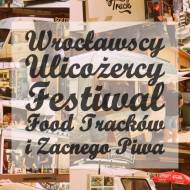 Wrocławscy Ulicożercy - Relacja z Festiwalu Food Trucków i Zacnego Piwa