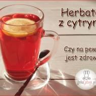 Herbata z cytryną – zdrowa, czy nie?