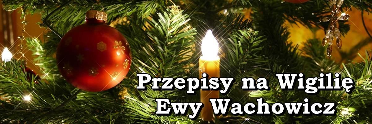 Przepisy Na Wigilie Ewy Wachowicz Katalogsmakow Pl