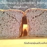 Chleb bezgluenowy na drożdżach z dużą ilością siemienia lnianego.