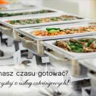 Nie masz czasu gotować? Skorzystaj z usług cateringowych!
