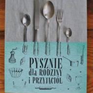 """Recenzja """"Pysznie dla rodziny i przyjaciół"""" J. Drzazgi i G. Wieruszewskiej"""