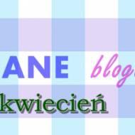 Polecane blogowanie - kwiecień 2016