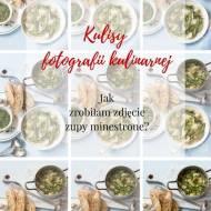 Kulisy fotografii kulinarnej: Jak zrobiłam zdjęcie zupy zielone minestrone?
