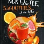 """""""Koktajle, smoothies... i nie tylko"""" - recenzja"""