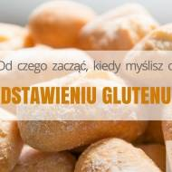 Od czego zacząć, kiedy myślisz o odstawieniu glutenu?