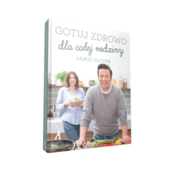 Polecane książki kulinarne: Gotuj zdrowo dla całej rodziny – Jamie Oliver
