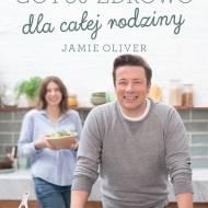 """""""Gotuj zdrowo dla całej rodziny"""" Jamie Oliver"""