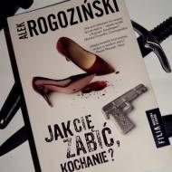 """""""JAK CIĘ ZABIĆ KOCHANIE?"""" - Alek Rogoziński i Jego czarny, inteligentny humor."""