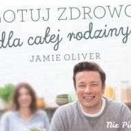 Gotuj zdrowo dla całej rodziny – Jamie Oliver