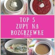 Top 5 - zupy na rozgrzewkę
