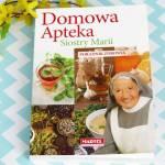"""Jak leczyć się domowymi sposobami?-  czyli recenzja książki """"Domowa Apteka Siostry Marii"""""""