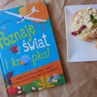 Recenzja książki Poznaję świat i kropka ... a takze przepis na pyszne bułeczki z truskawkami.