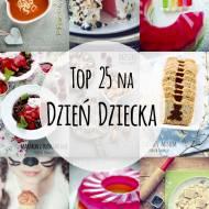 Top 25 przepisów na Dzień Dziecka