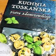 Kuchnia toskańska Piotra Adamczewskiego - recenzja