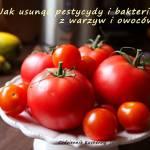 Jak usunąć bakterie i pestycydy z owoców i warzyw.