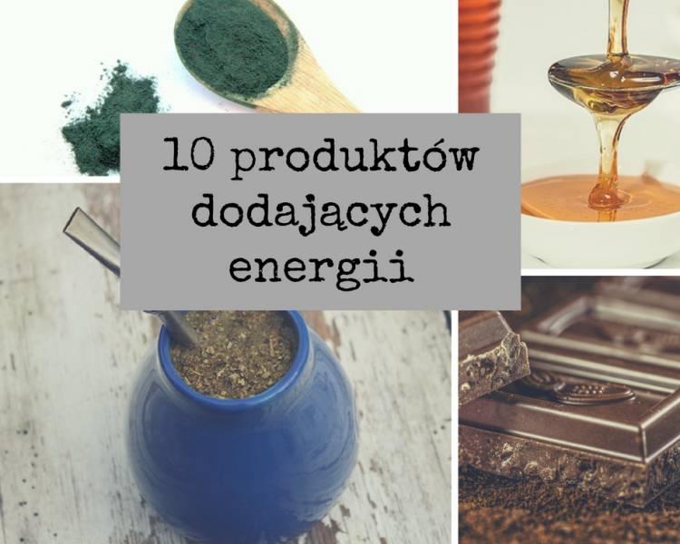 10 produktów dodających energii