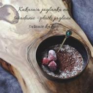Kakaowa jaglanka na śniadanie - płatki jaglane i surowe kakao