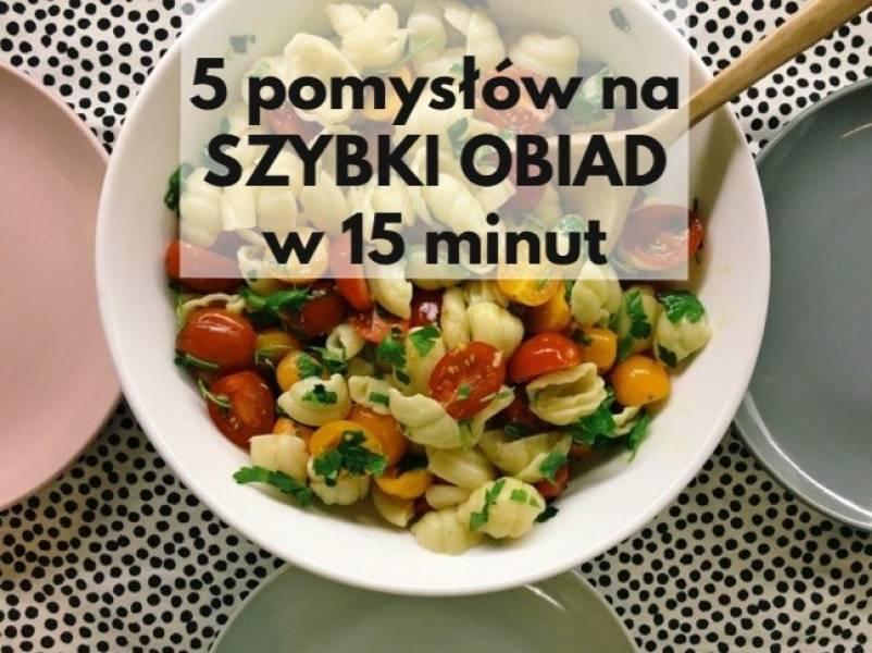 Przepis Na 5 Pomyslow Na Szybki Obiad Do Zrobienia W 15 Minut