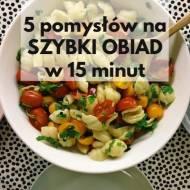 5 pomysłów na szybki obiad do zrobienia w 15 minut