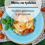 Menu na tydzień: szybkie gotowanie, czyli 6 dań z przekrętem