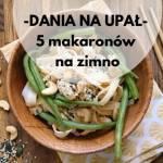 Dania na upał – 5 makaronów na zimno