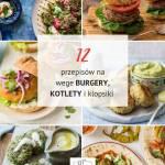 12 przepisów na pyszne wegetariańskie burgery, kotlety i klopsiki