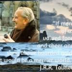 Gdyby więcej nas ceniło jedzenie i radość i przyśpiewkę ponad zgromadzone złoto, świat byłby szczęśliwszym miejscem' J.R.R.Tolki