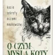 """Książki: """" O czym myślą koty. Kocie sekrety oczami naukowców"""" Thomas McNamee"""