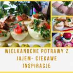 Wielkanocne potrawy z jajem- ciekawe inspiracje