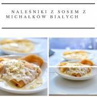 Naleśniki z sosem z białych michałków