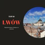 Co zobaczyć we Lwowie? 10 najciekawszych miejsc