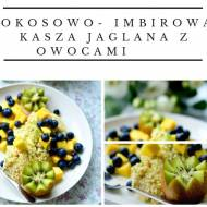 Kokosowo- imbirowa kasza jaglana z owocami