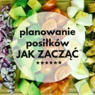 Planowanie posiłków – jak zacząć? Nasze doświadczenia