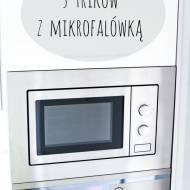 5 trików z mikrofalówką