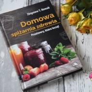"""""""Domowa spiżarnia zdrowia"""" Zbigniew T. Nowak"""