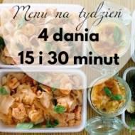Menu na krótki tydzień: 4 dania w 15 i 30 minut
