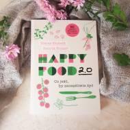 Happy food 2.0 Co jeść by szczęśliwie żyć