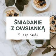 3 inspiracje na śniadanie z owsianką