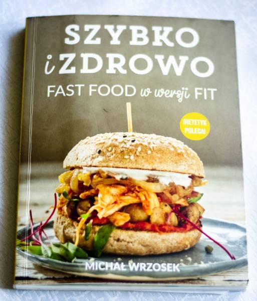 Szybko i zdrowo Fast Food w wersji  fit Michał Wrzosek