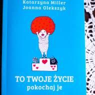 To twoje życie pokochaj je Katarzyna Miller Joanna Olekszyk
