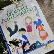 Tylko bez całowania... Grzegorz Kasdepke - recenzja książki dla dzieci.