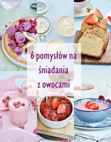 6 pomysłów na letnie śniadania z owocami