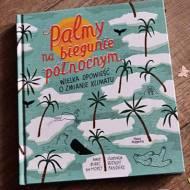 Palmy na biegunie północnym. Wielka opowieść o zmianie klimatu. Recenzja książki.