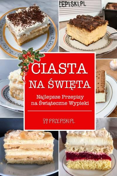 Ciasta na Święta – Najlepsze Przepisy na Świąteczne Wypieki