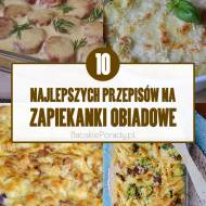 10 najlepszych przepisów na zapiekanki obiadowe