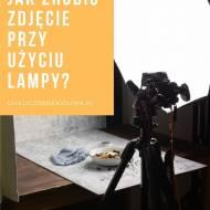Sztuczne oświetlenie w fotografii kulinarnej - część 2 z 2: Jak zrobić zdjęcie przy użyciu lampy światła ciągłego oraz błyskoweg