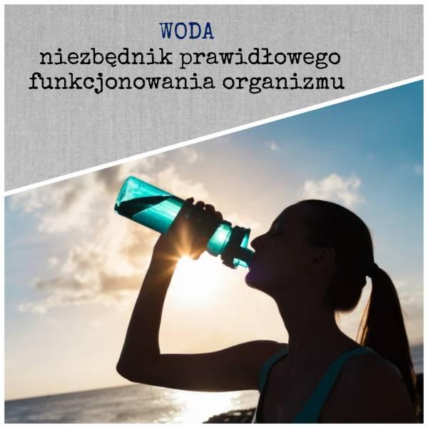 Woda - niezbędnik prawidłowego funkcjonowania organizmu